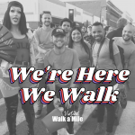 """""""We're Here We Walk"""" text written over a black and white photo of 2019 Walk a Mile"""